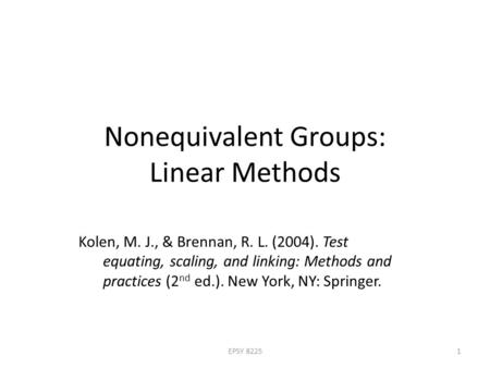 Nonequivalent Groups: Linear Methods Kolen, M. J., & Brennan, R. L. (2004). Test equating, scaling, and linking: Methods and practices (2 nd ed.). New.