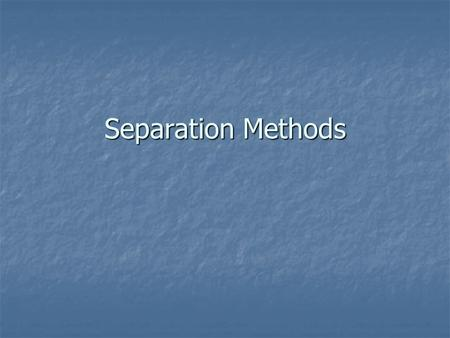 Separation Methods. Types of Solutions & Mixtures Solution: A homogeneous mixture of two or more compounds where a solute has dissolved in a solvent Solution:
