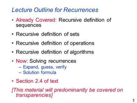 1 Lecture Outline for Recurrences Already Covered: Recursive definition of sequences Recursive definition of sets Recursive definition of operations Recursive.
