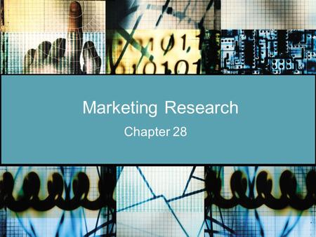 Marketing Research Chapter 28. Sec. 28.1—Marketing Information Systems The importance of marketing research The function of a marketing information system.