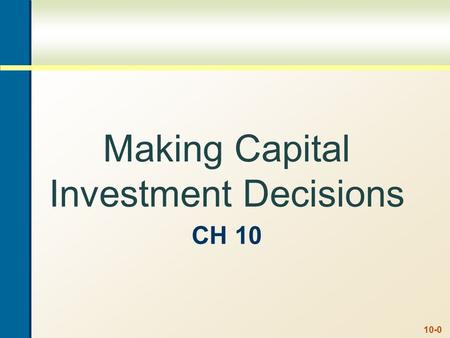 CH 10 Making Capital Investment Decisions 10-0. 10-1 Key Concepts and Skills Understand how to determine the relevant cash flows for a proposed project.