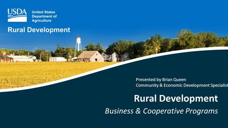 Rural Development Business & Cooperative Programs Presented by Brian Queen Community & Economic Development Specialist.