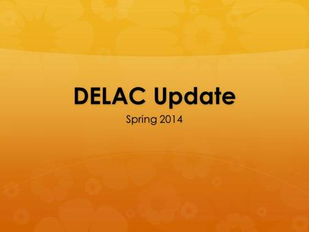 DELAC Update Spring 2014. Agenda  Reclassification process  EL Plan Review  Ellevation Renewal and Goals  New ELD Standards and Training Plan  LCAP.
