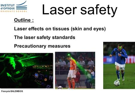 Laser safety Outline : Laser effects on tissues (skin and eyes)