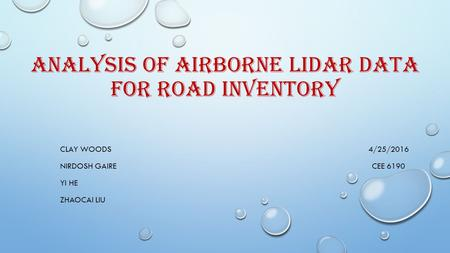 ANALYSIS OF AIRBORNE LIDAR DATA FOR ROAD INVENTORY CLAY WOODS 4/25/2016 NIRDOSH GAIRE CEE 6190 YI HE ZHAOCAI LIU.