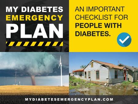 My Diabetes Emergency Plan Prepare a portable, insulated and waterproof diabetes emergency kit that contains the following items: List of the following.