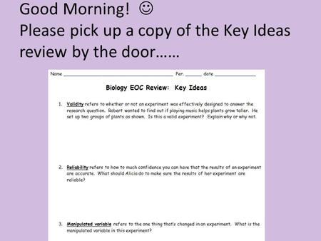 Good Morning! Please pick up a copy of the Key Ideas review by the door……