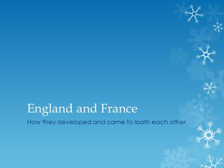 England and France How they developed and came to loath each other.