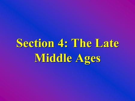 Section 4: The Late Middle Ages. The Black Death (bubonic plague)