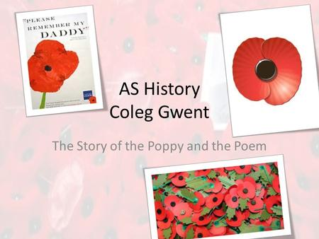 AS History Coleg Gwent The Story of the Poppy and the Poem.