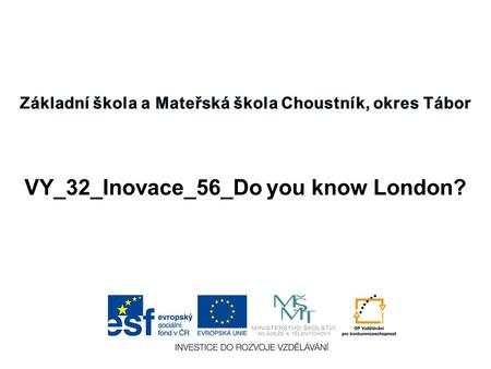 VY_32_Inovace_56_Do you know London?. TEST YOUR KNOWLEDGE.