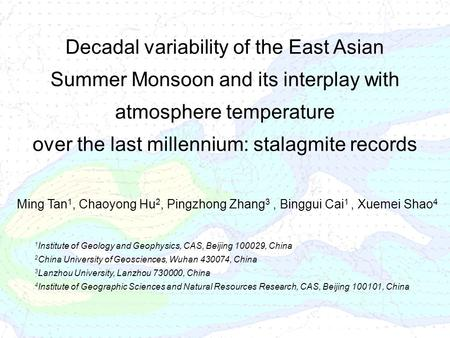 Decadal variability of the East Asian Summer Monsoon and its interplay with atmosphere temperature over the last millennium: stalagmite records Ming Tan.