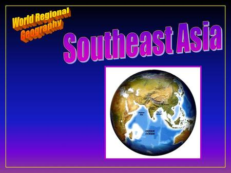 Southeast Asia F Ten Geographic Qualities F Physical Geography F Cultural Geography F Regions & States.