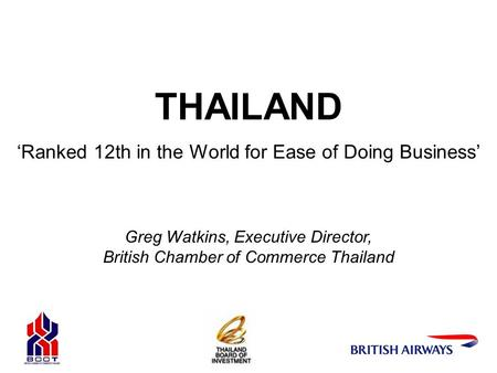 THAILAND 'Ranked 12th in the World for Ease of Doing Business' Greg Watkins, Executive Director, British Chamber of Commerce Thailand.
