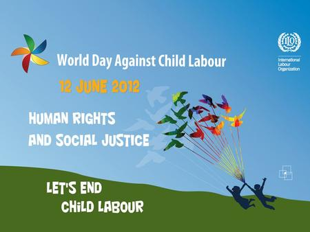 On this World Day we call for: Universal ratification of the ILO's Conventions on child labour (and of all ILO core Conventions) National policies and.