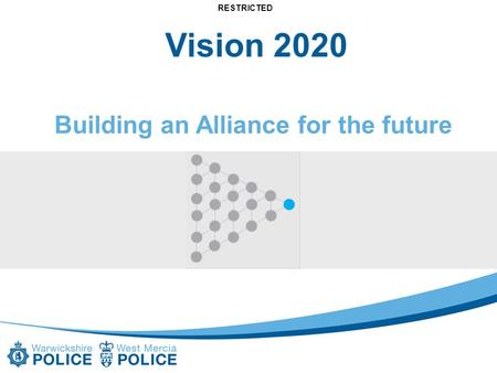 RESTRICTED Vision 2020 Building an Alliance for the future.