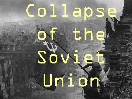 Collapse of the Soviet Union. Mikhail Gorbachev In March 1985 Gorbachev was chosen as leader of communist party Once he became leader he began to reform.