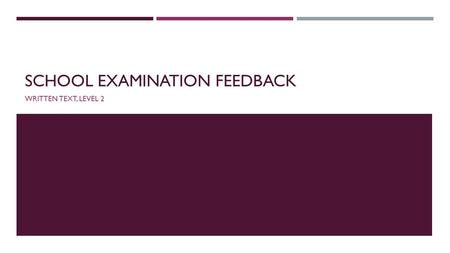 SCHOOL EXAMINATION FEEDBACK WRITTEN TEXT, LEVEL 2.