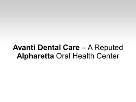 Avanti Dental Care – A Reputed Alpharetta Oral Health Center.