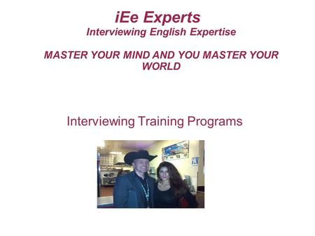 IEe Experts Interviewing English Expertise MASTER YOUR MIND AND YOU MASTER YOUR WORLD Interviewing Training Programs.