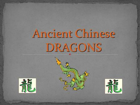Ancient Chinese DRAGONS. Today, we know that magical dragons exist only in imagination and myth. They are mythical creatures. But in ancient China, the.