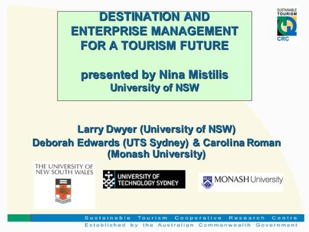 DESTINATION AND ENTERPRISE MANAGEMENT FOR A TOURISM FUTURE presented by Nina Mistilis University of NSW Larry Dwyer (University of NSW) Deborah Edwards.