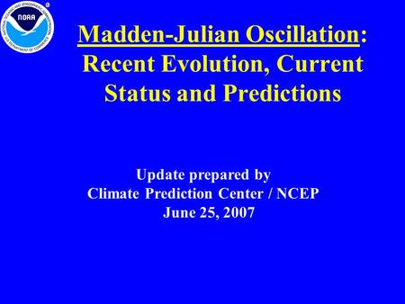 Madden-Julian Oscillation: Recent Evolution, Current Status and Predictions Update prepared by Climate Prediction Center / NCEP June 25, 2007.