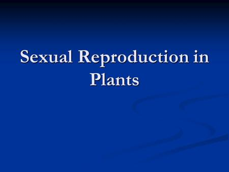 Sexual Reproduction in Plants. Sexual Reproduction – Plants! Cycle that allows plants to reproduce sexually is the same as in animals. Cycle that allows.