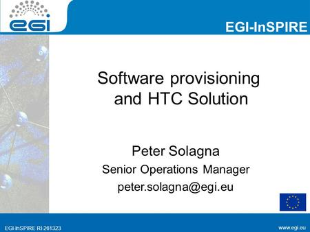 Www.egi.eu EGI-InSPIRE RI-261323 www.egi.eu EGI-InSPIRE RI-261323 EGI-InSPIRE Software provisioning and HTC Solution Peter Solagna Senior Operations Manager.