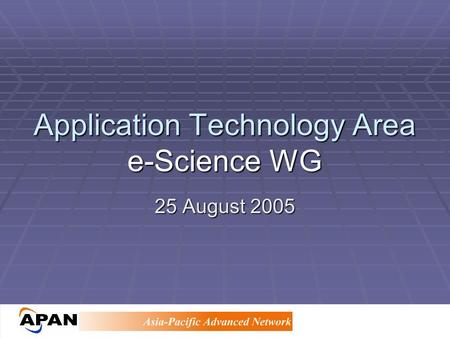 Application Technology Area e-Science WG 25 August 2005.