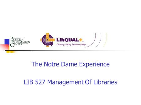 The Notre Dame Experience LIB 527 Management Of Libraries.