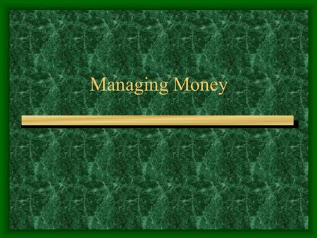 "Managing Money. ""CHECKing"" Your Money What is the most common tool to manage money? –checking account –Why? Advantages –don't have to carry large amounts."