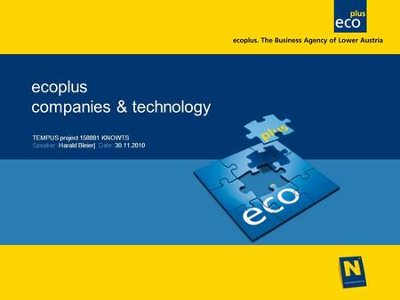 Ecoplus companies & technology TEMPUS project 158881 KNOWTS Speaker: Harald Bleier| Date: 30.11.2010.