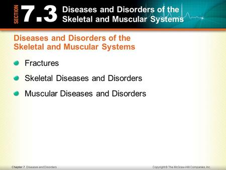 Copyright © The McGraw-Hill Companies, Inc.Chapter 7 Diseases and Disorders 7.3 Diseases and Disorders of the Skeletal and Muscular Systems Fractures Skeletal.