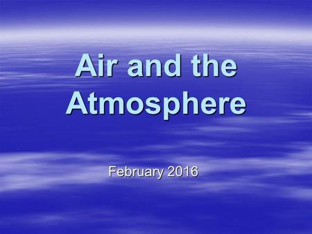 Air and the Atmosphere February 2016. Atmosphere  The atmosphere is a mixture of gases that surrounds a planet or a moon.