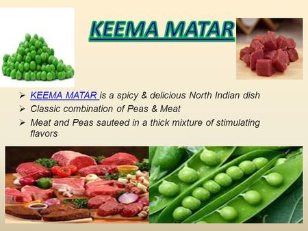  KEEMA MATAR is a spicy & delicious North Indian dish KEEMA MATAR  Classic combination of Peas & Meat  Meat and Peas sauteed in a thick mixture of stimulating.