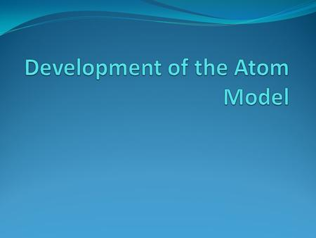 Development of the Atom Model