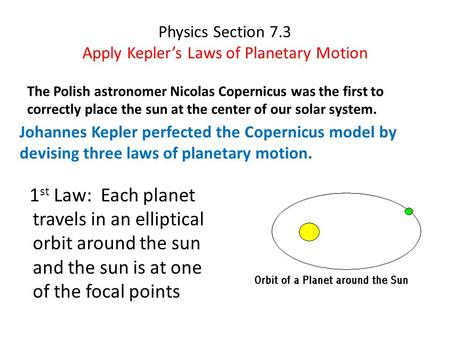Physics Section 7.3 Apply Kepler's Laws of Planetary Motion The Polish astronomer Nicolas Copernicus was the first to correctly place the sun at the center.