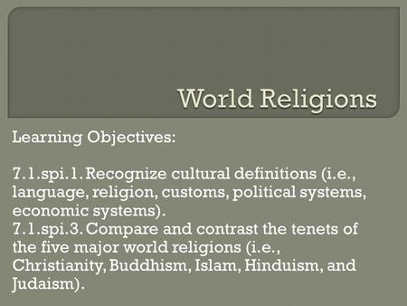 Learning Objectives: 7.1.spi.1. Recognize cultural definitions (i.e., language, religion, customs, political systems, economic systems). 7.1.spi.3. Compare.