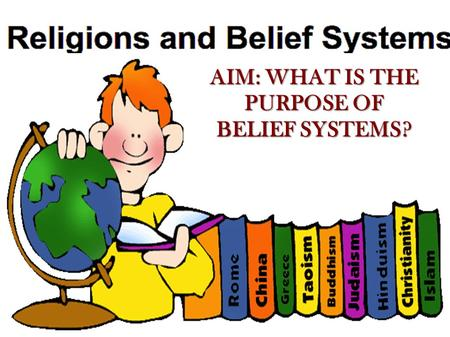 AIM: WHAT IS THE PURPOSE OF BELIEF SYSTEMS?. WHAT IS RELIGION? The word religion can be defined in many ways but usually it involves one or more of.