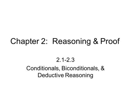 Chapter 2: Reasoning & Proof 2.1-2.3 Conditionals, Biconditionals, & Deductive Reasoning.