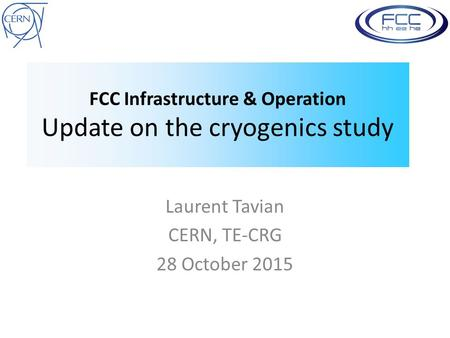FCC Infrastructure & Operation Update on the cryogenics study Laurent Tavian CERN, TE-CRG 28 October 2015.