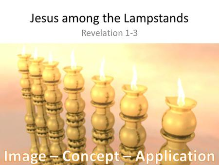 Jesus among the Lampstands Revelation 1-3. Revelation 1:1-8 The revelation of Jesus Christ, which God gave him to show to his servants the things that.