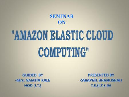 SEMINAR ON.  OVERVIEW -  What is Cloud Computing???  Amazon Elastic Cloud Computing (Amazon EC2)  Amazon EC2 Core Concept  How to use Amazon EC2.