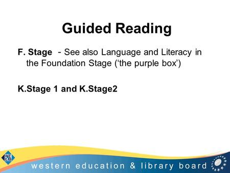 Guided Reading F. Stage - See also Language and Literacy in the Foundation Stage ('the purple box') K.Stage 1 and K.Stage2.