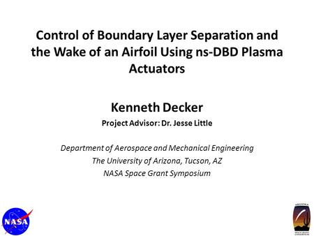 Control of Boundary Layer Separation and the Wake of an Airfoil Using ns-DBD Plasma Actuators Kenneth Decker Project Advisor: Dr. Jesse Little Department.