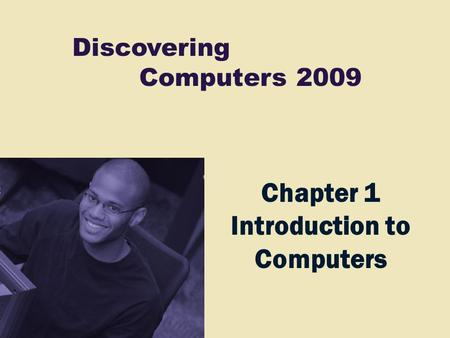 Discovering Computers 2009 Chapter 1 Introduction to Computers.