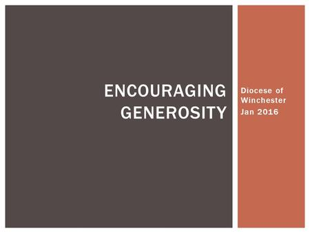 ENCOURAGING GENEROSITY Diocese of Winchester Jan 2016.