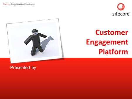 Sitecore. Compelling Web Experiences Page 1www.sitecore.net Customer Engagement Platform Presented by.