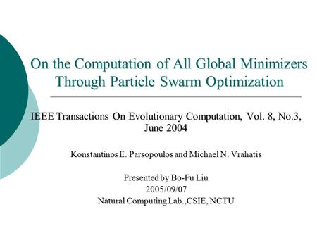 On the Computation of All Global Minimizers Through Particle Swarm Optimization IEEE Transactions On Evolutionary Computation, Vol. 8, No.3, June 2004.